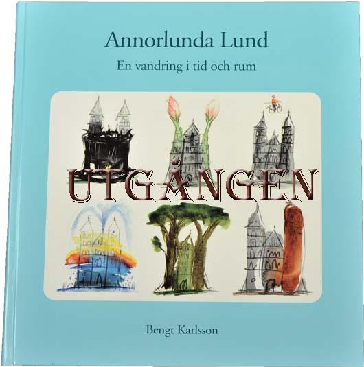 Annorlunda Lund : en vandring i tid och rum av Bengt Karlsson