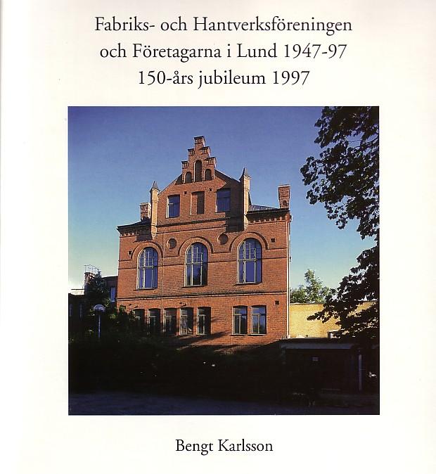 Fabriks- och hantverksföreningen och Företagarna i Lund 1947-97 : 150-års jubileum 1997 av Bengt Karlsson
